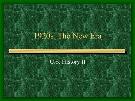 "1920s: The New Era U.S. History II. The Election of 1920 Republican candidate Warren G. Harding promised a ""return to normalcy"" End of progressivism on."