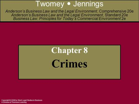 Copyright © 2008 by West Legal Studies in Business A Division of Thomson Learning Chapter 8 Crimes Twomey Jennings Anderson's Business Law and the Legal.