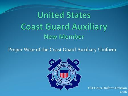 Proper Wear of the Coast Guard Auxiliary Uniform USCGAux Uniform Division 2008.
