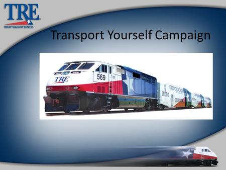 Transport Yourself Campaign 1. Strategy Comprehensive campaign to induce trial ridership from non-riders with free pass. Increase frequency and loyalty.