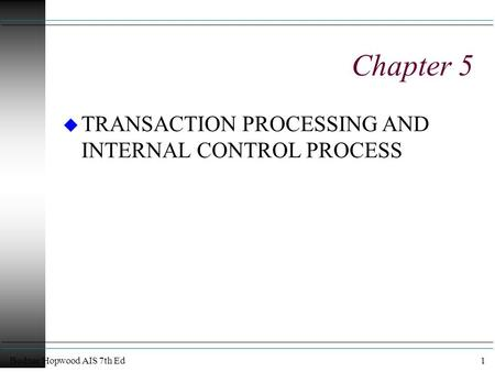 Bodnar/Hopwood AIS 7th Ed1 Chapter 5 u TRANSACTION PROCESSING AND INTERNAL CONTROL PROCESS.
