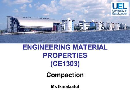 ENGINEERING MATERIAL PROPERTIES (CE1303) Compaction Ms Ikmalzatul.