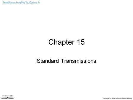 Chapter 15 Standard Transmissions. Objectives (1 of 3) Identify the types of gears used in truck transmissions. Interpret the language used to describe.