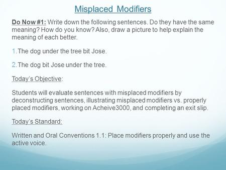 Misplaced Modifiers Do Now #1: Write down the following sentences. Do they have the same meaning? How do you know? Also, draw a picture to help explain.