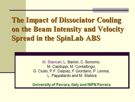 The Impact of Dissociator Cooling on the Beam Intensity and Velocity Spread in the SpinLab ABS M. Stancari, L. Barion, C. Bonomo, M. Capiluppi, M. Contalbrigo,