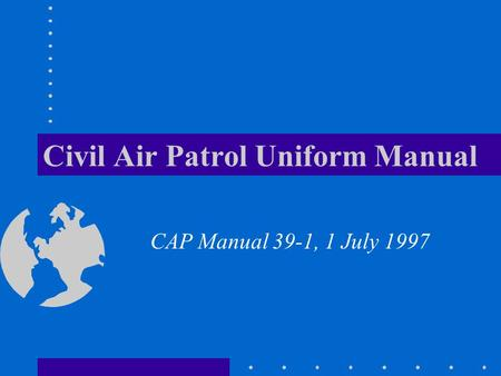 Civil Air Patrol Uniform Manual CAP Manual 39-1, 1 July 1997.