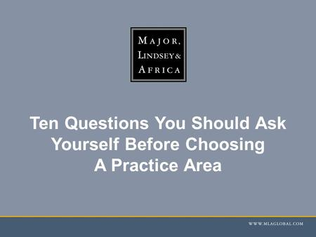 Ten Questions You Should Ask Yourself Before Choosing A Practice Area.