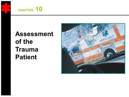 CHAPTER 10 Assessment of the Trauma Patient. Overall Assessment Scheme Scene Size-Up Initial Assessment TraumaMedical Physical Exam Vital Signs & SAMPLE.