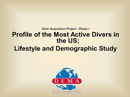 Diver Acquisition Project - Phase I Profile of the Most Active Divers in the US; Lifestyle and Demographic Study.