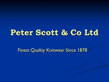 Peter Scott & Co Ltd Finest Quality Knitwear Since 1878.