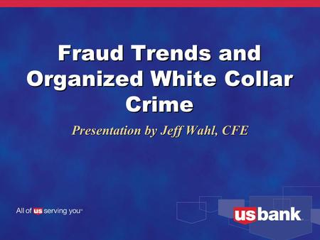 Fraud Trends and Organized White Collar Crime Presentation by Jeff Wahl, CFE.