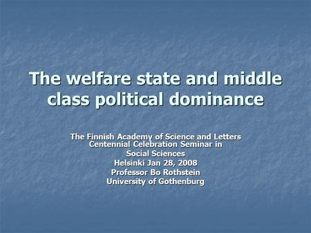 The welfare state and middle class political dominance The Finnish Academy of Science and Letters Centennial Celebration Seminar in Social Sciences Helsinki.