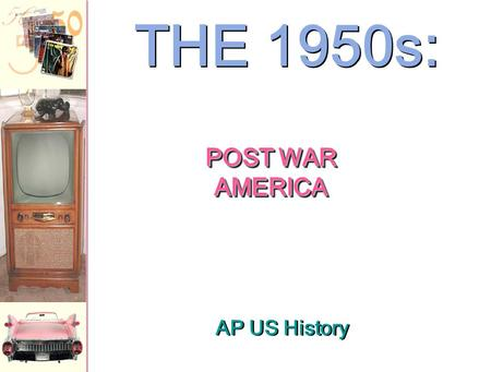 AP US History THE 1950s: POST WAR AMERICA Postwar America Returning Veteran Issues: 10 million released from service in 1946 –Finding employment –Housing.