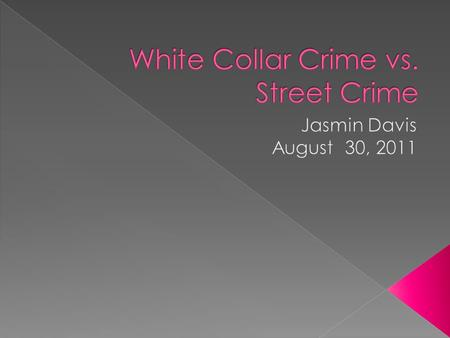  In my opinion White- Collar Crime is worse well, not necessarily worse than street crime, but I believe white collar crime gets overlooked simply.