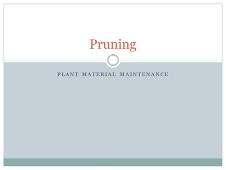 PLANT MATERIAL MAINTENANCE Pruning. Both an art and a science.