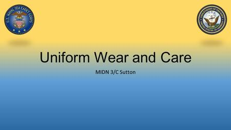 Uniform Wear and Care MIDN 3/C Sutton. Objectives Identify Officer Uniforms Identify Chief Petty Officer Uniforms Identify male/female E1-E6 uniforms.