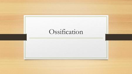Ossification. Features of Bone Type one collagen fibres (Think b ONE ) Periosteum is external surface Endosteum lines internal surfaces Mineral component.