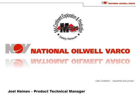 O NE C OMPANY …U NLIMITED S OLUTIONS Joel Heinen – Product Technical Manager.