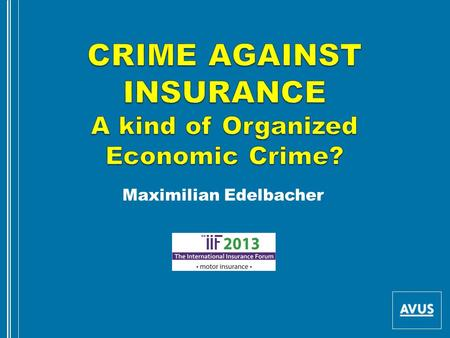 Maximilian Edelbacher. Speaker: Maximilian Edelbacher Studied Law at the Vienna University 1972 – 2006 employee of Police, Chief of Major Crime Bureau.