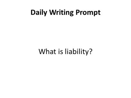 Daily Writing Prompt What is liability?. What is a Labor Union? Labor Union – an organization of workers that tries to improve working conditions, wages,