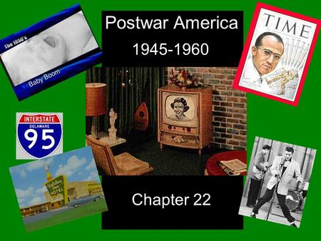 Postwar America 1945-1960 Chapter 22 Intro 1 Click the Speaker button to listen to the audio again.