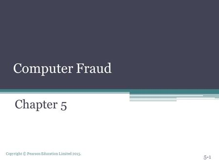 Copyright © Pearson Education Limited 2015. Computer Fraud Chapter 5 5-1.