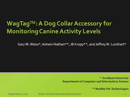 * Fordham University Department of Computer and Information Science ** Healthy Pet Technologies WagTag  : A Dog Collar Accessory for Monitoring Canine.