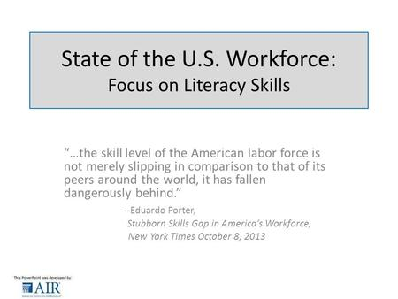 "State of the U.S. Workforce: Focus on Literacy Skills ""…the skill level of the American labor force is not merely slipping in comparison to that of its."