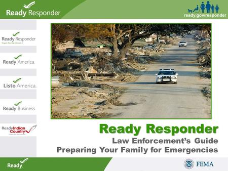 Ready Responder Ready Responder Law Enforcement's Guide Preparing Your Family for Emergencies.