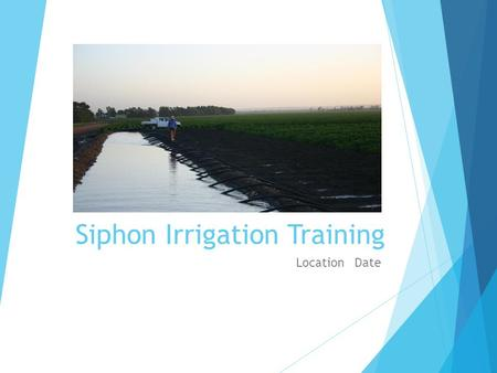 Siphon Irrigation Training Location Date. Course Overview  Work health safety and Induction  Irrigation (history, aim, why irrigate, parts of an irrigation.