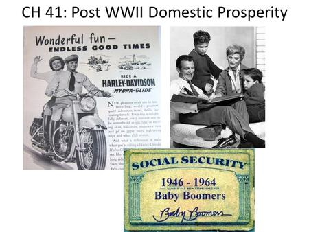 CH 41: Post WWII Domestic Prosperity. GI Bill of Rights As the men came home the Congress approved the Serviceman's Readjustment Act – Low-cost mortgages,