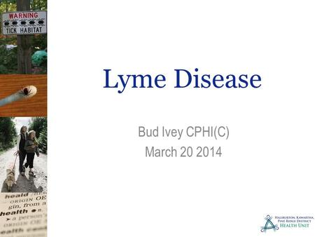 Lyme Disease Bud Ivey CPHI(C) March 20 2014. Lyme Disease First identified in 1975 in a group of arthritis patients in Lyme, Connecticut 1978 it was.