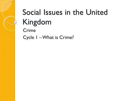 Social Issues in the United Kingdom Crime Cycle 1 – What is Crime?