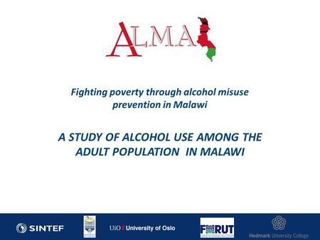 Fighting poverty through alcohol misuse prevention in Malawi A STUDY OF ALCOHOL USE AMONG THE ADULT POPULATION IN MALAWI.