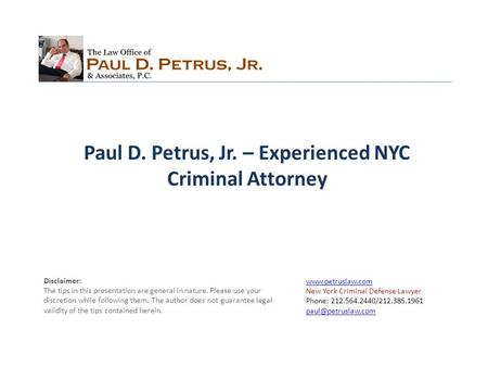 New York Criminal Defense Lawyer Phone: 212.564.2440/212.385.1961  Disclaimer: The tips in this.