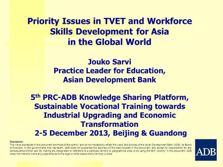 Priority Issues in TVET and Workforce Skills Development for Asia in the Global World Jouko Sarvi Practice Leader for Education, Asian Development Bank.