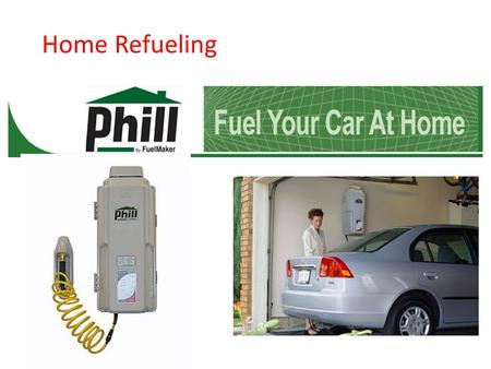 Home Refueling. Phill Technical Training Natural Gas Vehicle Components What is a Natural Gas Vehicle?