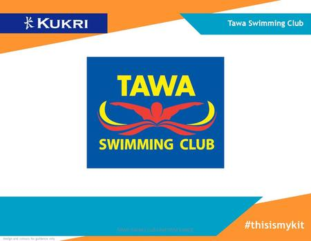 Design and colours for guidance only Tawa Swimming Club #thisismykit TAWA SWIM CLUB UNIFORM RANGE.