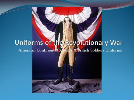 American Continental Soldiers & British Soldiers Uniforms.