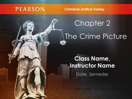 Class Name, Instructor Name Date, Semester Chapter 2 The Crime Picture Criminal Justice Today.
