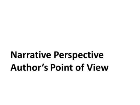 Narrative Perspective Author's Point of View. Dialogue and Narration Dialogue = when characters speak. Narration = when the narrator speaks. Quotation.