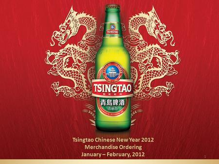 1 Tsingtao Chinese New Year 2012 Merchandise Ordering January – February, 2012.