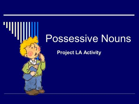 Possessive Nouns Project LA Activity  Possessive nouns are used to show possession (owning, or having).