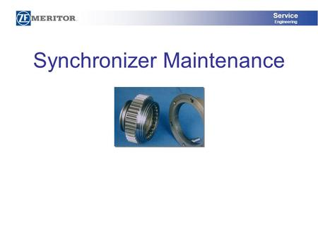 Service Engineering Synchronizer Maintenance. Service Engineering Synchronizer: What is it? The Synchronizer is a device that helps match engine speed.