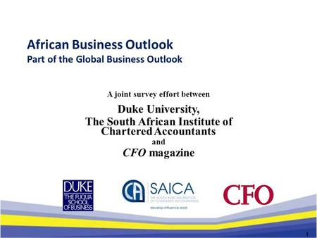 African Business Outlook Part of the Global Business Outlook A joint survey effort between Duke University, The South African Institute of Chartered Accountants.