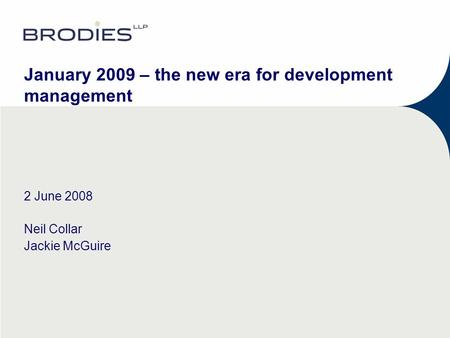 January 2009 – the new era for development management 2 June 2008 Neil Collar Jackie McGuire.