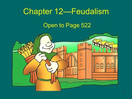 1 Chapter 12—Feudalism Open to Page 522. 2 When You Think Of Feudalism And The Middle Ages… What Do You Think Of?
