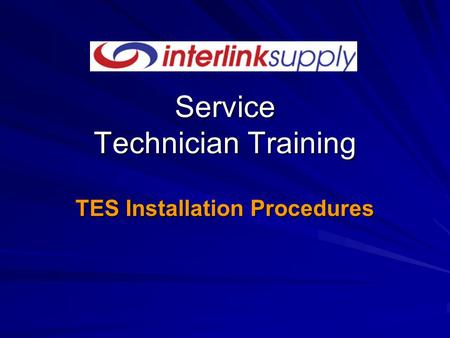 Service Technician Training TES Installation Procedures.