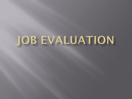 JOB EVALUATION Job evaluation is the process of analysing & assessing the various jobs systematically to ascertain their relative worth in an org. purpose.
