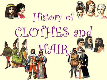 History of CLOTHES and HAIR. Indians They lived in a America. They had many customs. For example : They draw their face, they wore a lot of beads and.